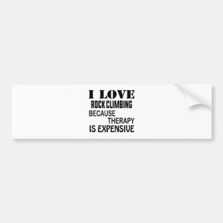I Love Rock Climbing Because Therapy Is Expensive Bumper Sticker