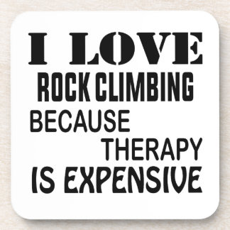 I Love Rock Climbing Because Therapy Is Expensive Coaster