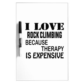 I Love Rock Climbing Because Therapy Is Expensive Dry Erase Board