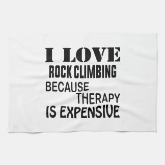I Love Rock Climbing Because Therapy Is Expensive Kitchen Towel