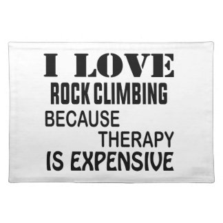 I Love Rock Climbing Because Therapy Is Expensive Placemat