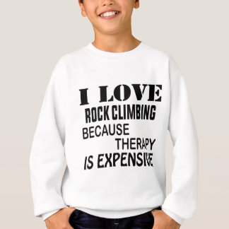 I Love Rock Climbing Because Therapy Is Expensive Sweatshirt