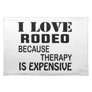 I Love Rodeo Because Therapy Is Expensive Placemat
