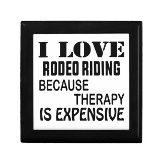 I Love Rodeo Riding Because Therapy Is Expensive Gift Box
