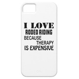 I Love Rodeo Riding Because Therapy Is Expensive iPhone 5 Cases