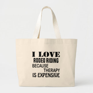 I Love Rodeo Riding Because Therapy Is Expensive Large Tote Bag
