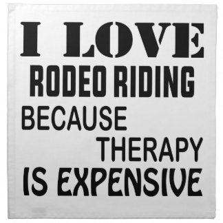 I Love Rodeo Riding Because Therapy Is Expensive Napkin