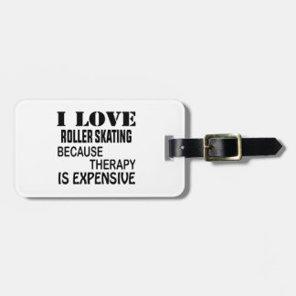 I Love Roller Skating Because Therapy Is Expensive Luggage Tag