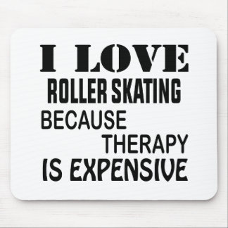 I Love Roller Skating Because Therapy Is Expensive Mouse Pad