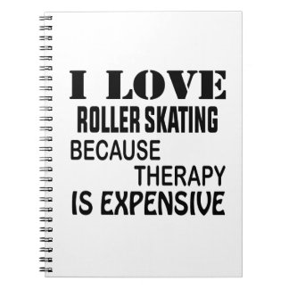 I Love Roller Skating Because Therapy Is Expensive Notebook