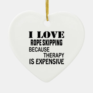 I Love Rope Skipping Because Therapy Is Expensive Ceramic Ornament