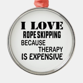 I Love Rope Skipping Because Therapy Is Expensive Metal Ornament