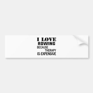 I Love Rowing Because Therapy Is Expensive Bumper Sticker