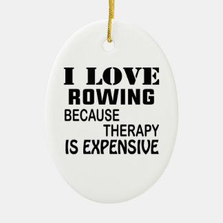 I Love Rowing Because Therapy Is Expensive Ceramic Ornament