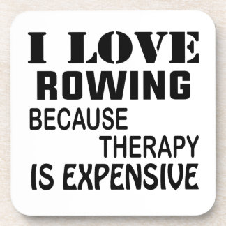 I Love Rowing Because Therapy Is Expensive Coaster