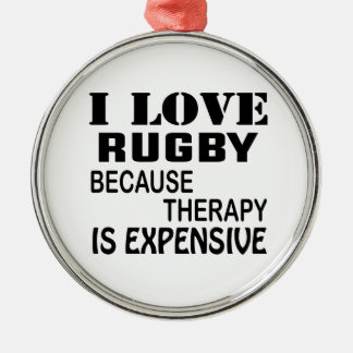 I Love Rugby Because Therapy Is Expensive Metal Ornament