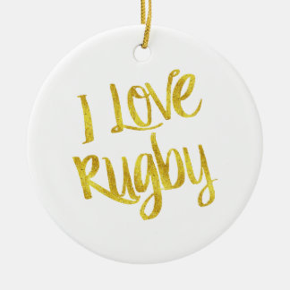 I Love Rugby Gold Faux Foil Metallic Quote Ceramic Ornament