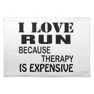 I Love Run Because Therapy Is Expensive Placemat