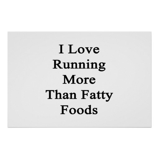 I Love Running More Than Fatty Foods Poster