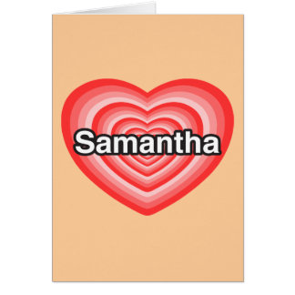 I love Samantha. I love you Samantha. Heart Card