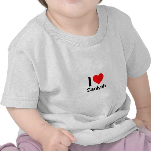 i love saniyah t shirts