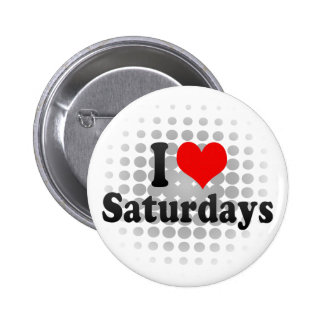 I Love Saturdays 2 Inch Round Button