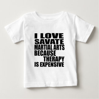 I LOVE SAVATE MARTIAL ARTS BECAUSE THERAPY IS EXPE BABY T-Shirt