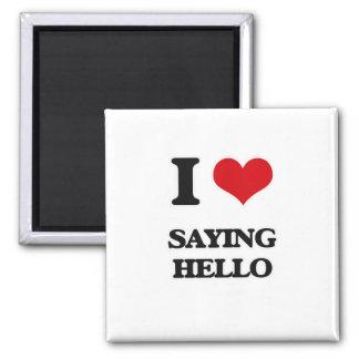 I Love Saying Hello Magnet