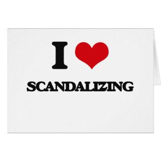 I Love Scandalizing Greeting Card