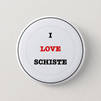 I LOVE SCHISTE 2 INCH ROUND BUTTON