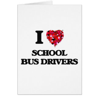 I love School Bus Drivers Greeting Card