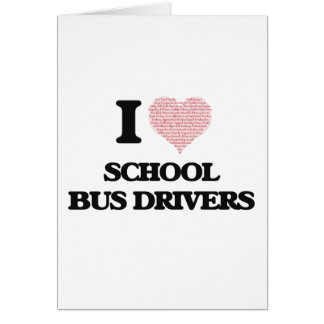 I love School Bus Drivers (Heart made from words) Greeting Card