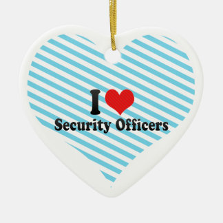 I Love Security Officers Ceramic Ornament
