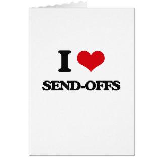 I Love Send-Offs Greeting Card