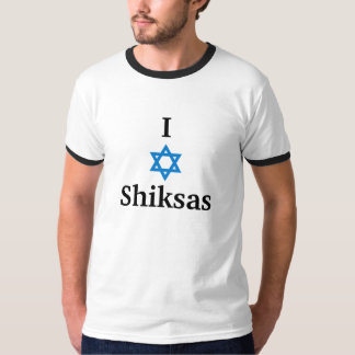 I Love Shiksas! T-Shirt