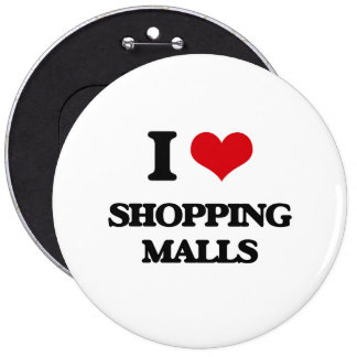 I Love Shopping Malls 6 Inch Round Button