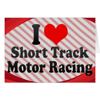 I love Short Track Motor Racing Card