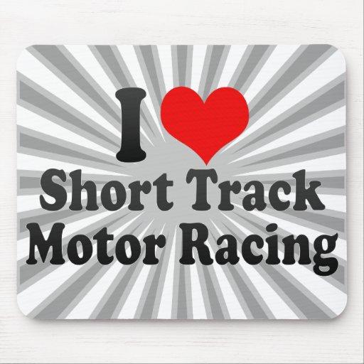 I love Short Track Motor Racing Mousepads