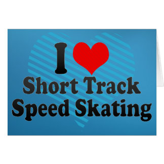 I love Short Track Speed Skating Greeting Card