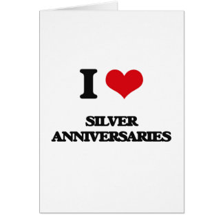 I Love Silver Anniversaries Greeting Card
