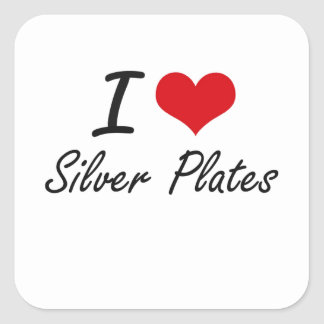 I Love Silver Plates Square Sticker