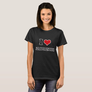 I Love Simplistic T-Shirt