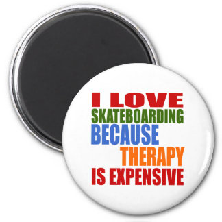 I LOVE SKATEBOARDING BECAUSE THERAPY IS EXPENSIVE 2 INCH ROUND MAGNET