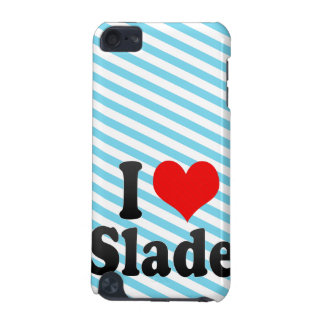 I love Slade iPod Touch (5th Generation) Covers