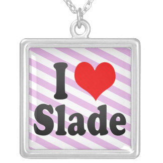 I love Slade Necklaces