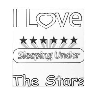 I Love Sleeping Under The Stars Notepad