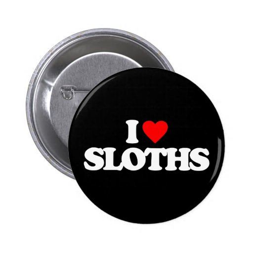 I LOVE SLOTHS BUTTONS