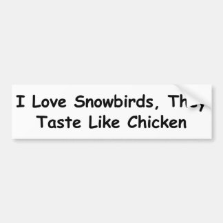 I Love Snowbirds, They Taste Like Chicken Bumper Sticker