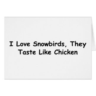 I Love Snowbirds, They Taste Like Chicken Note Card