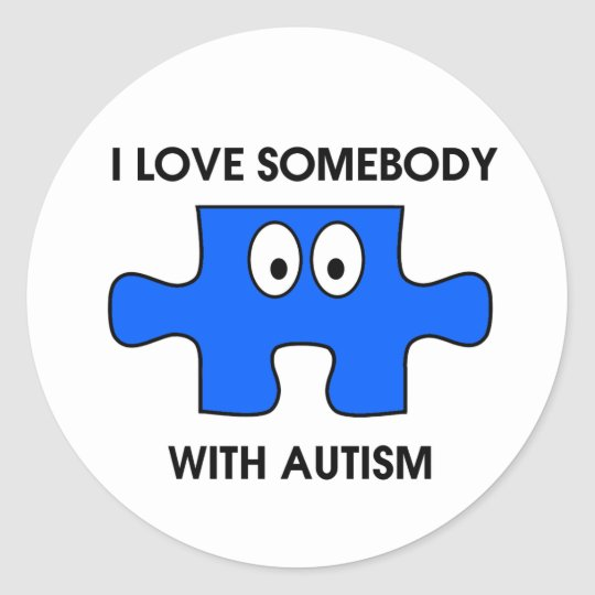 I love somebody with autism! classic round sticker